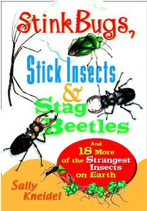 Stink Bugs, Stick Insects, and Stag Beetles: And 18 More of the Strangest Insects on Earth (047135712X) cover image