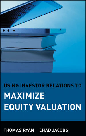 Using Investor Relations to Maximize Equity Valuation (047167852X) cover image