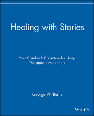 Healing with Stories: Your Casebook Collection for Using Therapeutic Metaphors