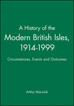 A History of the Modern British Isles, 1914-1999: Circumstances, Events and Outcomes (063119522X) cover image