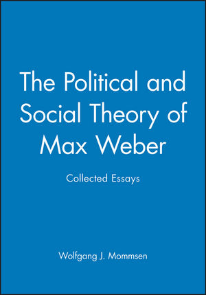 The Political and Social Theory of Max Weber: Collected Essays