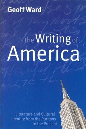 Writing of America: Literature and Cultural Identity from the Puritans to the Present