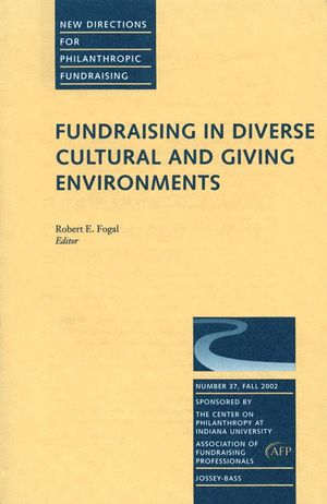 Fundraising in Diverse Cultural and Giving Environments: New Directions for Philanthropic Fundraising, Number 37