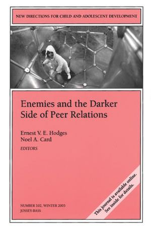 Enemies and the Darker Side of Peer Relations: New Directions for Child and Adolescent Development, Number 102