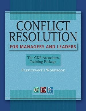 Conflict Resolution for Managers and Leaders: The CDR Associates Training Package, Participants Workbook