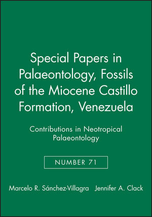Special Papers in Palaeontology, Number 71, Fossils of the Miocene Castillo Formation, Venezuela: Contributions in Neotropical Palaeontology (090170282X) cover image