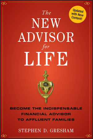 The New Advisor for Life: Become the Indispensable Financial Advisor to Affluent Families (111814872X) cover image