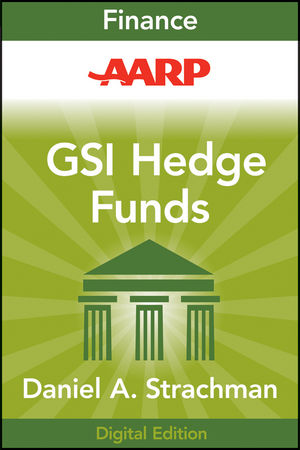 AARP Getting Started in Hedge Funds: From Launching a Hedge Fund to New Regulation, the Use of Leverage, and Top Manager Profiles, 3rd Edition