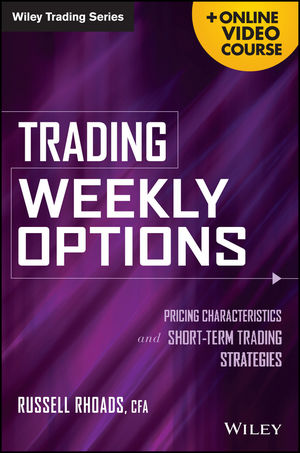 Trading Weekly Options: Pricing Characteristics and Short-Term Trading Strategies, + Online Video Course