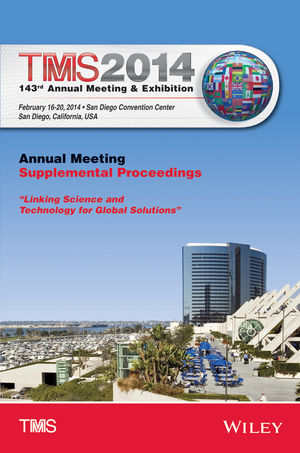 TMS 2014 143rd Annual Meeting and Exhibition: Annual Meeting, Supplemental Proceedings