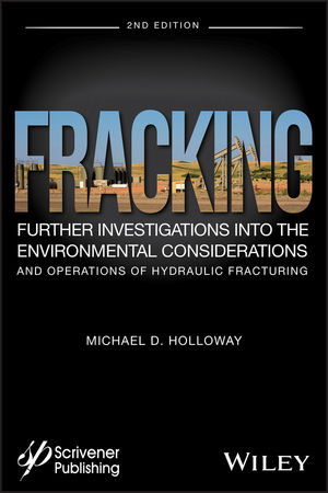 Fracking: Further Investigations into the Environmental Considerations and Operations of Hydraulic Fracturing, 2nd Edition
