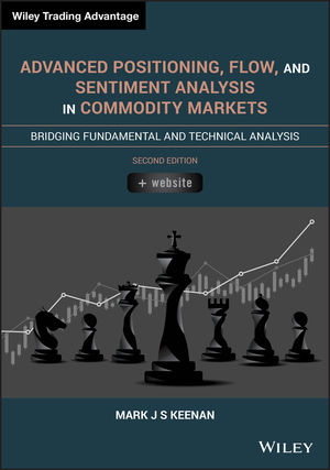 Advanced Positioning, Flow and Sentiment Analysis in Commodity Markets: Bridging Fundamental and Technical Analysis, 2nd Edition
