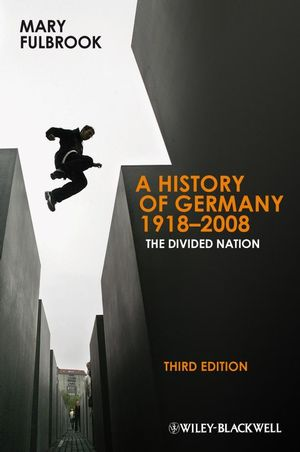 A History of Germany 1918 - 2008: The Divided Nation, 3rd Edition