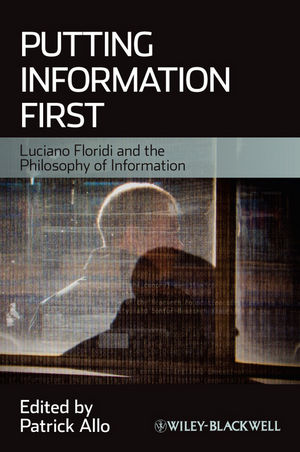 Putting Information First: Luciano Floridi and the Philosophy of Information (144439682X) cover image