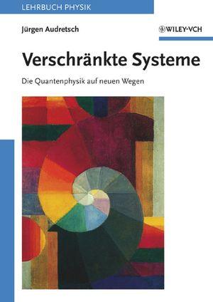 Verschränkte Systeme: Die Quantenphysik auf neuen Wegen
