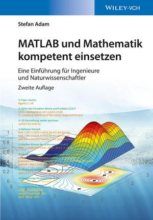 MATLAB und Mathematik kompetent einsetzen: Eine Einführung für Ingenieure und Naturwissenschaftler, 2. Auflage