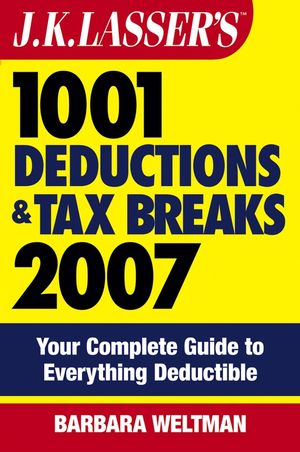 J.K. Lasser's 1001 Deductions and Tax Breaks 2007: Your Complete Guide to Everything Deductible