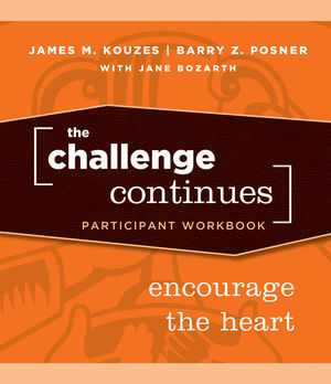 The Challenge Continues: Encourage the Heart, Participant Workbook