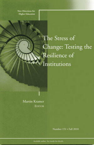 The Stress of Change: Testing the Resilience of Institutions: New Directions for Higher Education, Number 151