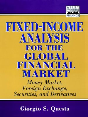 Fixed-Income Analysis for the Global Financial Market: Money Market, Foreign Exchange, Securities, and Derivatives