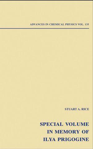 Advances in Chemical Physics: Special Volume in Memory of Ilya Prigogine, Volume 135