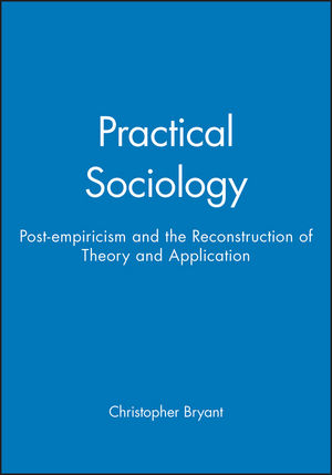 Practical Sociology: Post-empiricism and the Reconstruction of Theory and Application