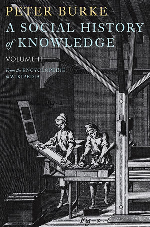 A Social History of Knowledge II: From the Encyclopaedia to Wikipedia (0745650430) cover image