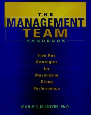 The Management Team Handbook: Five Key Strategies for Maximizing Group Performance