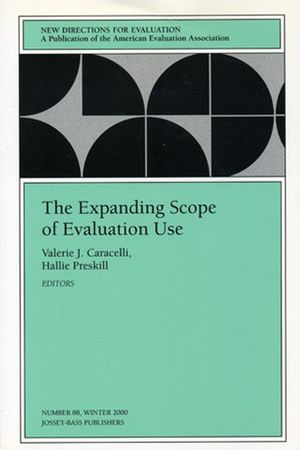 The Expanding Scope of Evaluation Use: New Directions for Evaluation, Number 88