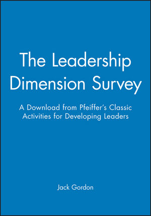 The Leadership Dimension Survey: A Download from Pfeiffer's Classic Activities for Developing Leaders