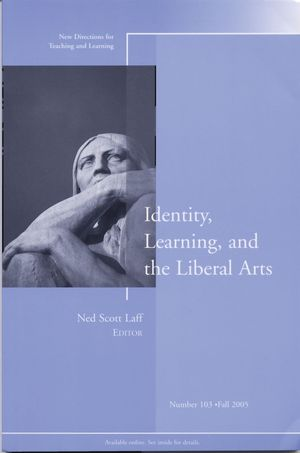 Identity, Learning, and the Liberal Arts: New Directions for Teaching and Learning, Number 103 (0787983330) cover image
