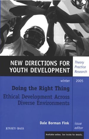 Doing the Right Thing: Ethical Development Across Diverse Environments: New Directions for Youth Development, Number 108
