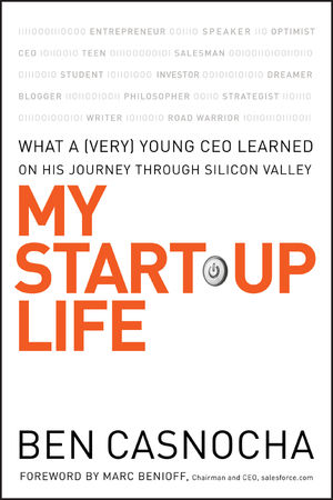 My Start-Up Life: What a (Very) Young CEO Learned on His Journey Through Silicon Valley