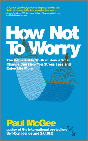 How Not To Worry: The Remarkable Truth of How a Small Change Can Help You Stress Less and Enjoy Life More (0857082930) cover image