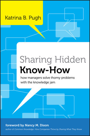 Sharing Hidden Know-How: How Managers Solve Thorny Problems With the Knowledge Jam (1118010930) cover image