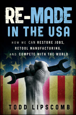 Re-Made in the USA: How We Can Restore Jobs, Retool Manufacturing, and Compete With the World (1118025830) cover image
