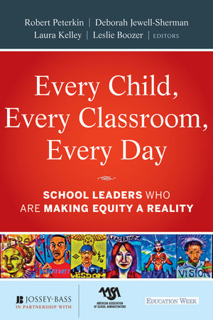 Every Child, Every Classroom, Every Day: School Leaders Who Are Making Equity a Reality (1118037030) cover image