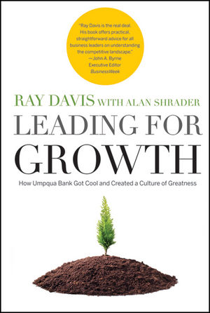 Leading for Growth: How Umpqua Bank Got Cool and Created a Culture of Greatness (1118047230) cover image