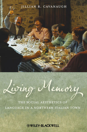 Living Memory: The Social Aesthetics of Language in a Northern Italian Town (1118277430) cover image