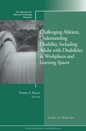 Challenging Ableism, Understanding Disability, Including Adults with Disabilities in Workplaces and Learning Spaces: New Directions for Adult and Continuing Education, Number 132 (1118288130) cover image