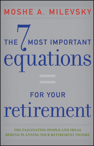 The 7 Most Important Equations for Your Retirement: The Fascinating People and Ideas Behind Planning Your Retirement Income (1118291530) cover image