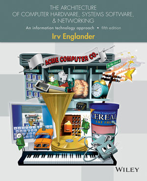 The Architecture of Computer Hardware, Systems Software, and Networking: An Information Technology Approach, 5th Edition