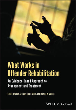 What Works in Offender Rehabilitation: An Evidence-Based Approach to Assessment and Treatment (1118328930) cover image