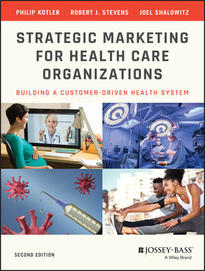Strategic Marketing For Health Care Organizations: Building A Customer-Driven Health System, 2nd Edition