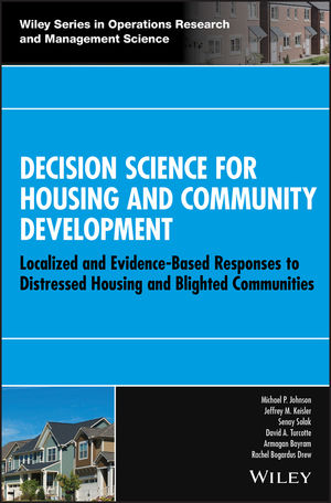 Decision Science for Housing and Community Development: Localized and Evidence-Based Responses to Distressed Housing and Blighted Communities (1118975030) cover image