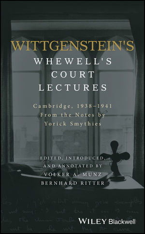 Wittgenstein's Whewell's Court Lectures: Cambridge, 1938 - 1941, From the Notes by Yorick Smythies