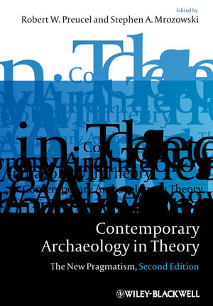Contemporary Archaeology in Theory: The New Pragmatism, 2nd Edition (1405158530) cover image
