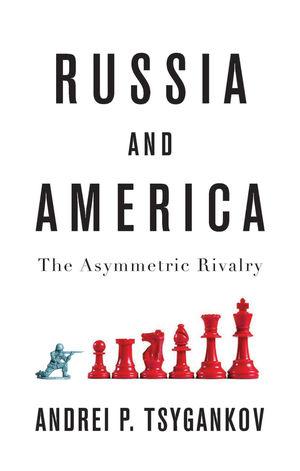 Russia and America: The Asymmetric Rivalry