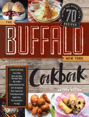 """The Buffalo New York Cookbook: 50 Crowd-Pleasing Recipes From """"""""The Nickel City"""""""""""