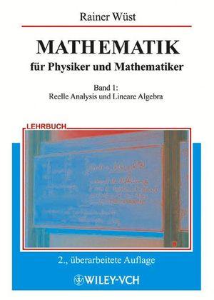 MATHEMATIK für Physiker und Mathematiker: Band 1: Reelle Analysis und Lineare Algebra